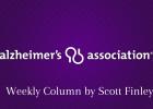 Alzheimer's Association Weekly Column by Scott Finley